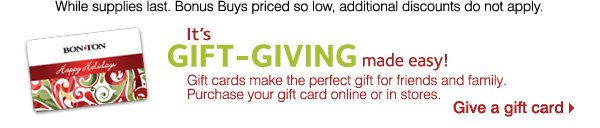 It's gift giving made easy! Gift cards make the perfect gift for friends and family. Purchase your gift card online or in-stores. Give a gift card