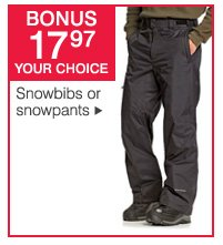 BONUS $17.97 your choice snowbibs or snowpants