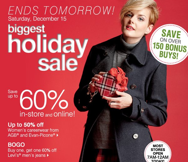 ENDS TOMORROW! Biggest Holiday Sale, Now through Saturday, December 15 - Save up to 60% off in-store and online!