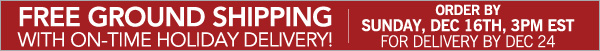 Free Ground Shipping with On-Time Holiday Delivery! Order by Sunday, Dec 16th, 3pm EST for delivery by Dec 24.