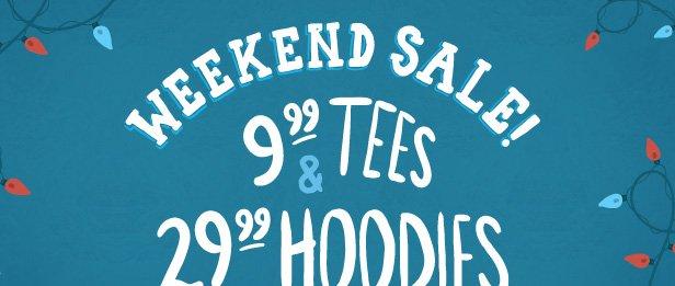 Weekend Sale. $9.99 Tees and $29.99 Hoodies. Shop now.