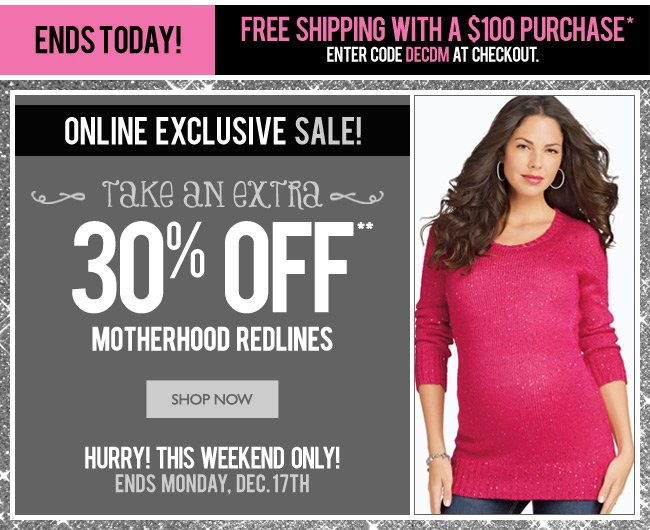 FREE SHIPPING ENDS TODAY - Online Only: Take an Extra 30% OFF Motherhood Redlines