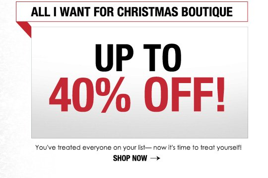 ALL I WANT FOR CHRISTMAS It's time to treat yourself. SHOP NOW>>
