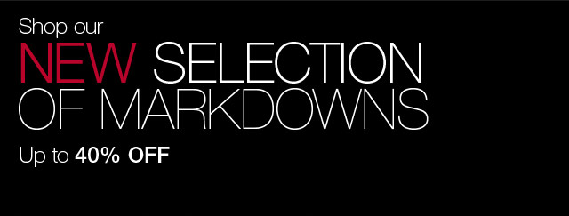 Shop our new selection of markdowns up to 40% off