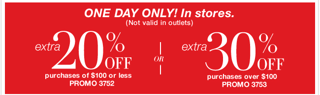 Take advantage of EXTRA savings just one day only with this in-store coupon! Save Now!
