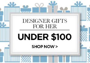 Designer Gifts for Her Under $100