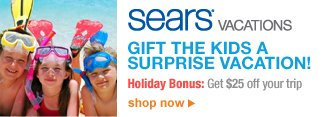 Sears Vacations | GIFT THE KIDS A SURPRISE VACATION! | Holiday Bonus: Get $25 off your trip | shop now