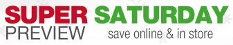 SUPER SATURDAY PREVIEW - save online and in store