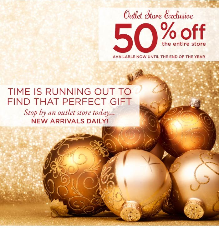 Outlet Exclusive - Time is running out, stop by an outlet store today - 50% off the entire store.