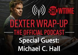 Dexter Wrap-Up - Special Guest: Michael C. Hall