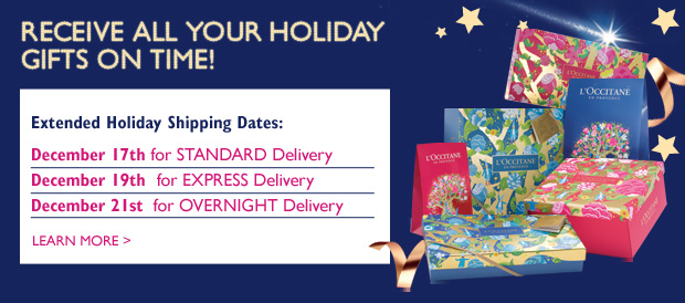 We want to make sure you receive all your delightful gifts! Extended Holiday Shipping dates:  To ensure your gifts arrive in time please order by: Monday, 17th for STANDARAD Delivery Wednesday, December 19th  for EXPRESS Delivery Friday, December 21st  fo