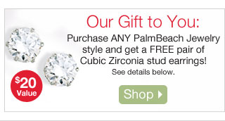 Our Gift to You: Purchase ANY PalmBeach Jewelry style and get a FREE pair of Cubic Zirconia stud earrings!