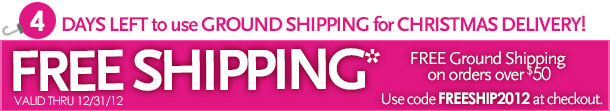 4 days left to use ground shipping for Christmas delivery!  Free Shipping on orders over $50.  Use promo code FREESHIP2012 at checkout.  *ground shipping  Valid thru 12/31/12