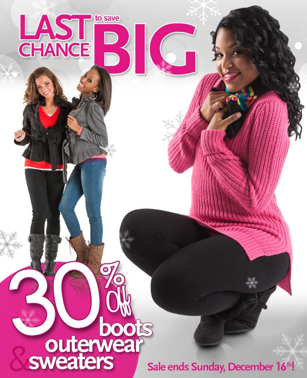 Last Chance to Save Big - 30% off Boots, Outerwear & Sweaters. Sale ends Sunday, December 16th!