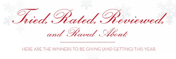 Tried, Rated, Reviewed, and Raved About: HERE ARE THE WINNERS TO BE GIVING (AND GETTING) THIS YEAR.
