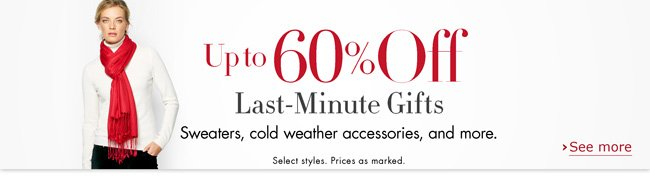 There's still time to find the perfect present for everyone on your list. Save up to 60% on last-minute gifts like sweaters, wallets, cold weather accessories, and more. Select styles. Prices as marked.