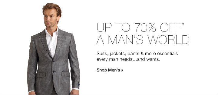 UP TO 70% OFF* A MAN'S WORLD