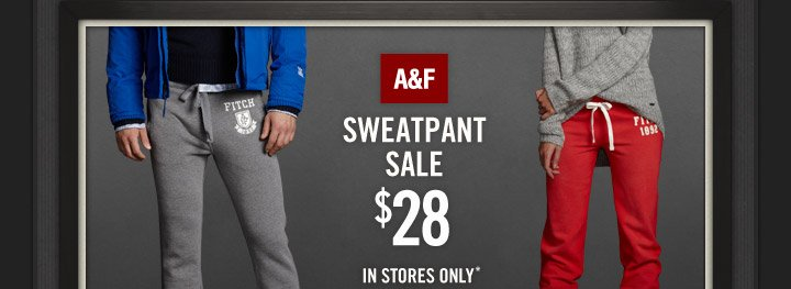 A & F Sweatpant Sale $28 IN STORES ONLY*