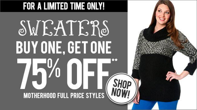 SWEATERS Buy One, Get One 75% OFF Motherhood Maternity Full Price Styles