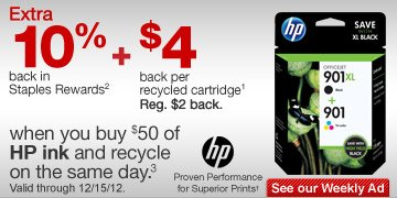 Extra  10% back in Staples Rewards(2) + $4 back per recycled cartridge(1) (reg.  $2 back) when you buy $50 of HP ink and recycle on the same day(3).  Valid through 12/15/12. Proven Performance for Superior Prints.†  See our Weekly Ad.