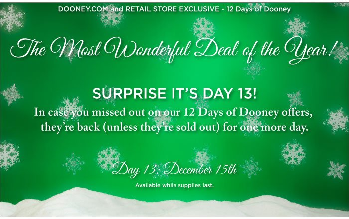 12 Days of Dooney - Day 13, Dec. 15th. Surprise it's Day 13! 12 Days of Dooney offers are back for one more day (unless they're sold out).