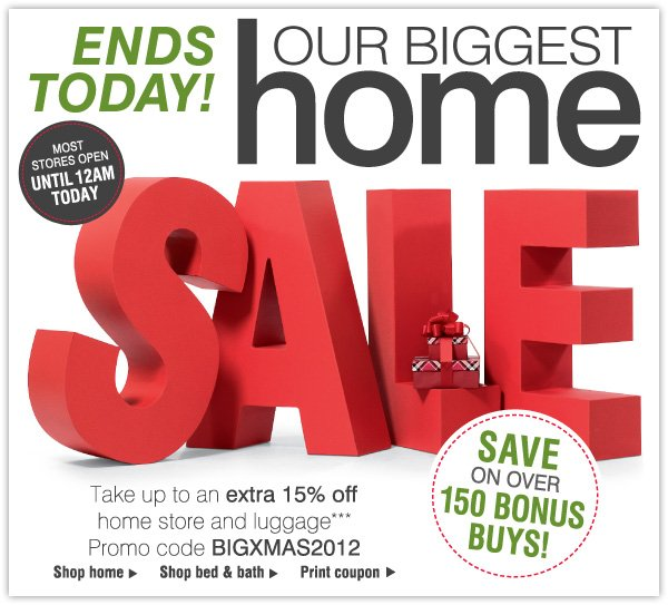 Ends TODAY! Our Biggest Home Sale - Take up to an extra 15% off home store and luggage*