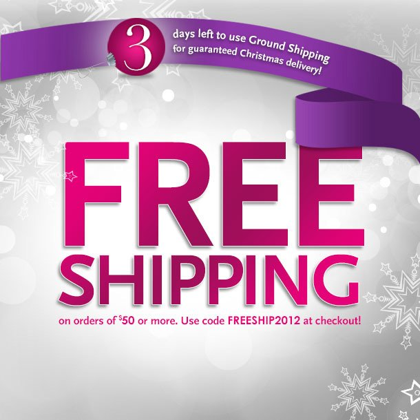 3 days left to use ground shipping for Christmas delivery!  Free Shipping on orders over $50.  Use promo code FREESHIP2012 at checkout.  *ground shipping  Valid thru 12/31/12