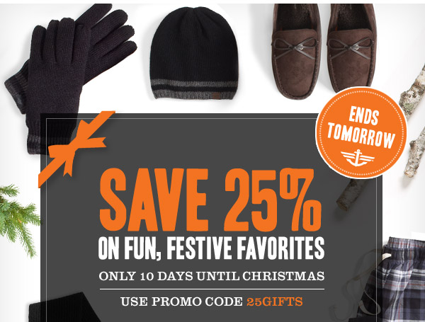 ENDS TOMORROW! Save 25% on Fun, Festive Favorites. Only 10 days until Christmas. Use promo code 25GIFTS