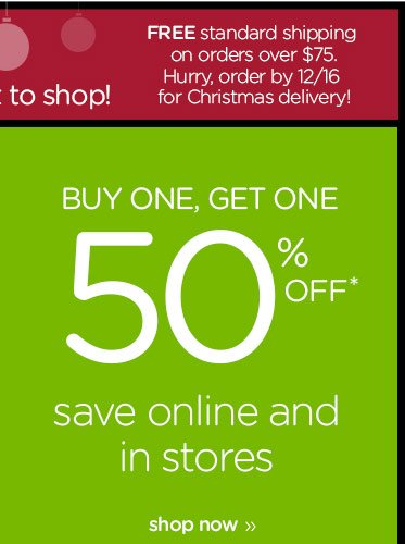 Buy One, Get One 50% OFF* save online and in stores. shop now
