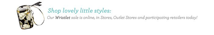 Our Wristlet sale is online, in Stores, Outlet Stores and participating retailers today