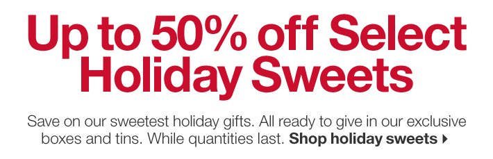 Up to 50% off Select Holiday Sweets