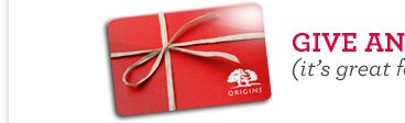 Give an Origins Gift Card.