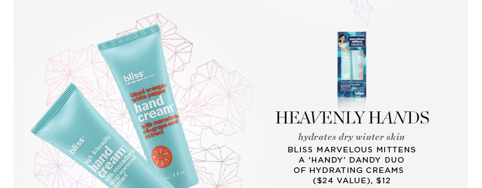 Heavenly Hands. Hydrates dry winter skin. Bliss Marvelous Mittens A 'Handy' Dandy Duo Of Hydrating Creams ($24 Value), $12