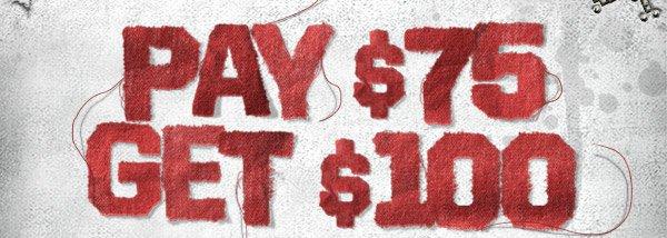 PAY $75 GET $100