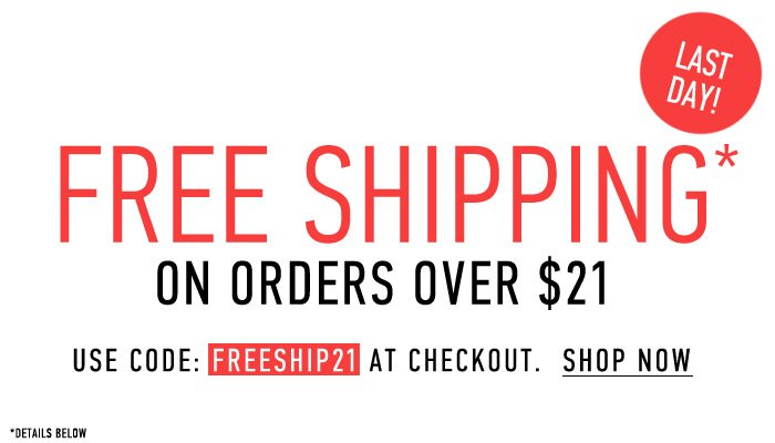 Last Day! Free Shipping on Orders over $21 - Shop Now