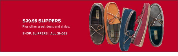 $39.95 SLIPPERS - Plus other great deals and styles.