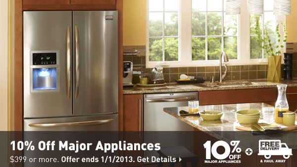 10% Off Major Appliances $399 or more. Offer ends 1/1/2013. Get Details »