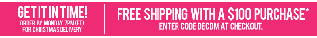 FREE SHIPPING on purchases of $100 or more - Order by 7pm ET Monday for Christmas Delivery