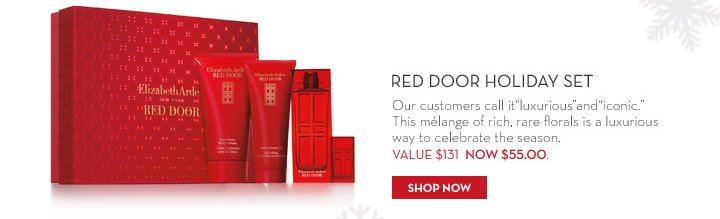 "Red Door Holiday Set. Our customers call it ""luxurious"" and ""iconic"". This mélange of rich, rare florals is a luxurious way to celebrate the season. VALUE $131 NOW $55.00. SHOP NOW."