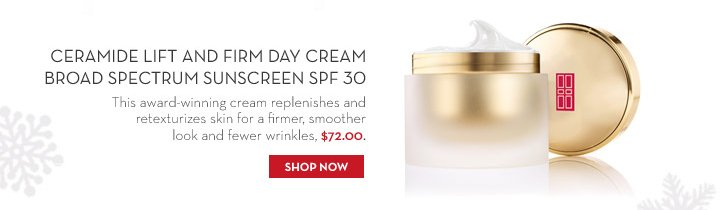 Ceramide Lift and Firm Day Cream Broad Spectrum Sunscreen SPF 30. This award-winning cream replenishes and retexturizes skin for a firmer, smoother look and fewer wrinkles. $72.00. SHOP NOW.