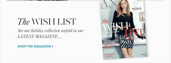 THE WISH LIST See our holiday collection unfold in our  LATEST MAGAZINE…  Shop The Magazine