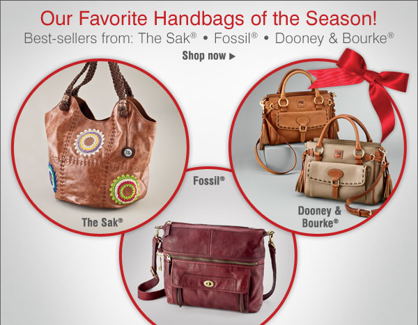 Our Favorite Handbags of the Season! Best-sellers from Dooney & Bourke®, Fossil® and The Sak® SHOP NOW.