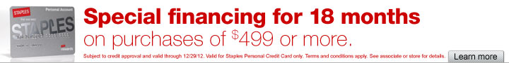 Special  financing for 18 months on purchases of $499 or more. Subject to credit  approval and valid through 12/29/12. Valid for Staples Personal Credit  Card only. Terms and conditions apply. See associate or store for  details. Learn more.
