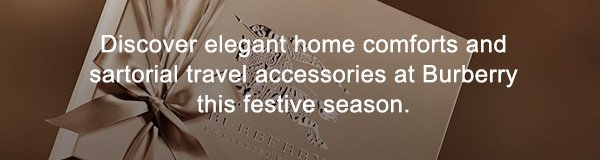 Discover elegant home comforts and sartorial travel accessories at Burberry this festive season.