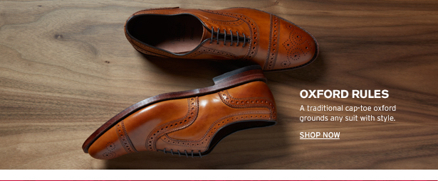 OXFORD RULES - A traditional cap-toe oxford grounds any suit with style. SHOP NOW
