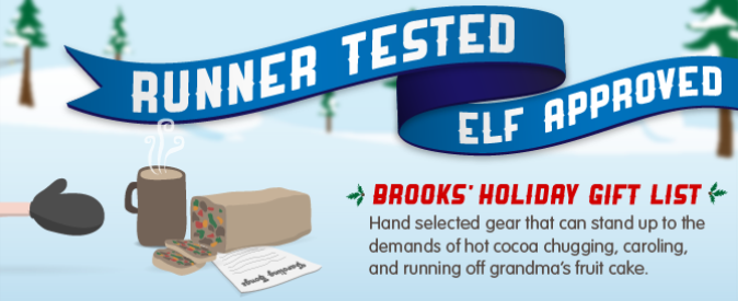 Runner tested, elf approved: Brooks' Holiday Gift List. Hand selected gear that can stand up to the demands of hot cocoa chugging, caroling, and running off grandma's fruit cake.
