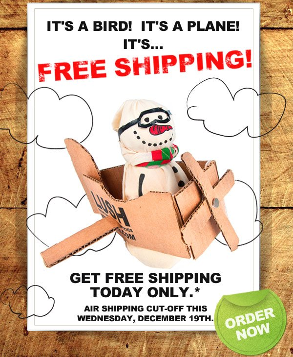 Get free shipping today only.* Air shipping cut-off this Wednesday, December 19th.