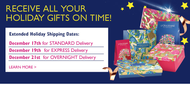 RECEIVE ALL YOUR HOLIDAY GIFTS ON TIME! Extended Holiday Shipping Dates: Monday, 17th for STANDARD Delivery Wednesday, December 19th  for EXPRESS Delivery Friday, December 21st  for OVERNIGHT Delivery  Learn more >