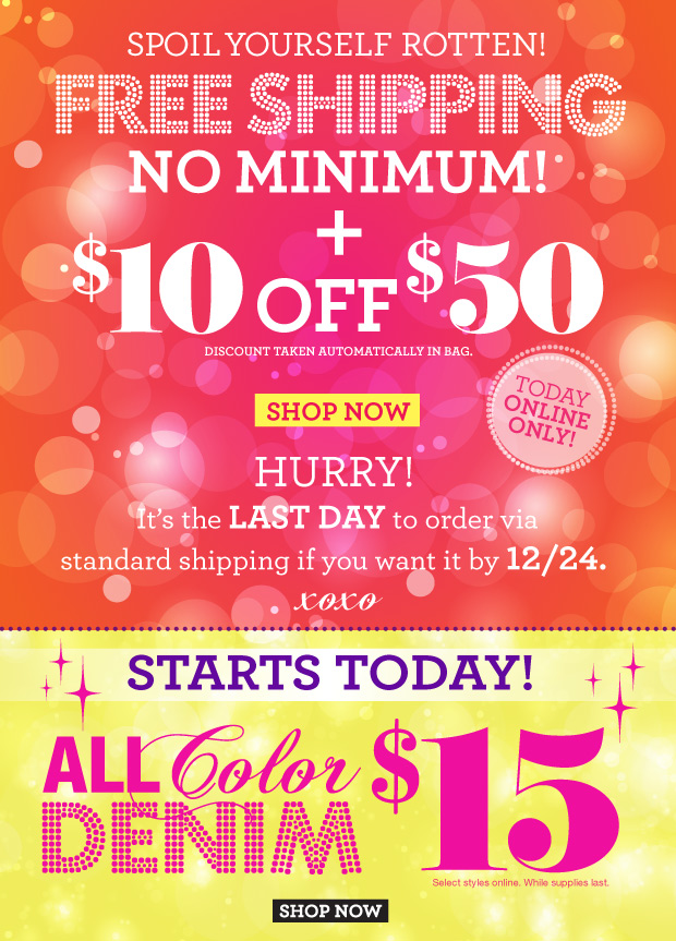 Spoil Yourself Rotten! Free Shipping, No Minimum + $10 off $50. Today Online Only!