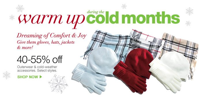 Warm up during the cold months. Dreaming of Comfort & Joy. Give them gloves, hats, jackets & more! 40-55% off Outerwear & cold-weather accessories. Select styles. Shop now.